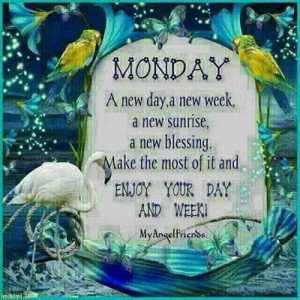 monday a new day a new week a new sunrise a new blessing make the most ...