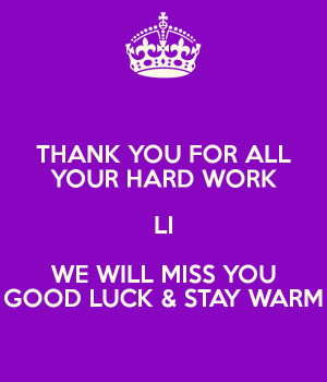THANK YOU FOR ALL YOUR HARD WORK LI WE WILL MISS YOU GOOD LUCK amp ...