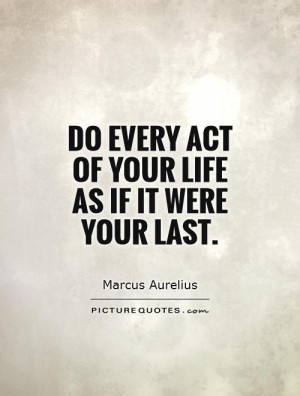 act of your life as if it were your marcus aurelius best life quotes