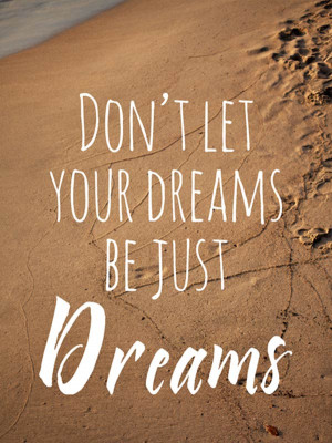Just Be Dreams - Best Dream Quote
