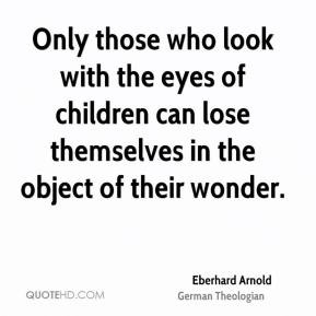 Eberhard Arnold - Only those who look with the eyes of children can ...