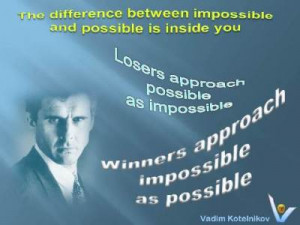 Vadim Kotelnikov Winners vs Losers quotes: Impossible Is Possible ...