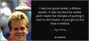 had one good racket, a Wilson Javelin. It was my favorite racket ...