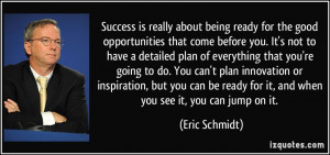 Success is really about being ready for the good opportunities that ...