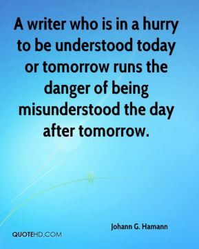 ... runs the danger of being misunderstood the day after tomorrow