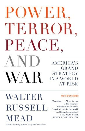 Power, Terror, Peace, and War: America's Grand Strategy in a World at ...