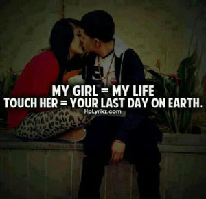 My girl is my life. If you touch here, that will be your last day on ...