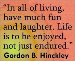 quote in all of living have much fun
