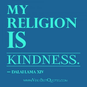 My religion is kindness- Dalai Lama Quotes