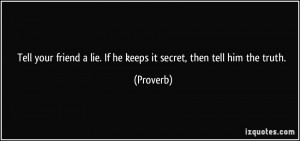 Lie Quotes For Him Tell your friend a lie.