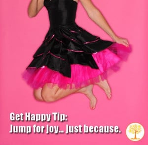 Get Happy Tip: Jump for joy… just because.