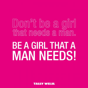 Fashion Quote - Be a girl that a man needs!