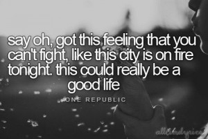 Song That Makes You Happy: Good Life by One Republic. This song ...