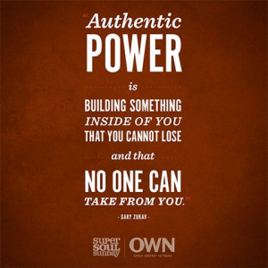 Authentic power is building something inside of you that you cannot ...
