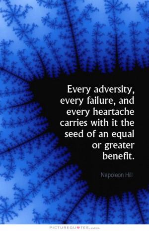 Every adversity, every failure, and every heartache, carries with it ...