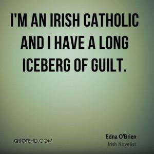 an Irish Catholic and I have a long iceberg of guilt.