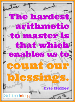 ... to master is that which enables us to count our blessings. Eric Hoffer