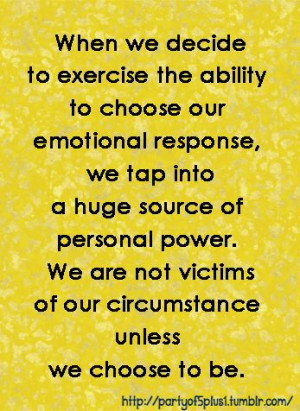 ... personal power. We are not victims of our circumstance unless we