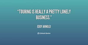 quote Eddy Arnold touring is really a pretty lonely business 61574 png
