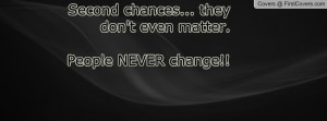 second chances... they don't even matter. people never change ...