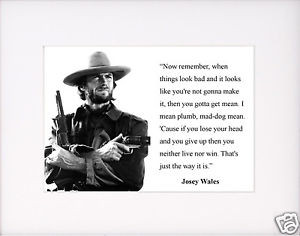 Clint-Eastwood-Josey-Wales-when-things-look-bad-Quote-Matted-Photo ...