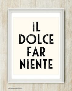 Il Dolce Far Niente - Gorgeous Italian quote meaning The Sweetness of ...