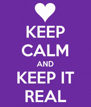 Keep It Real Quotes Keep calm keep it real · found on memyselfandjen ...
