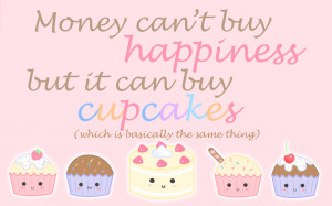 Cupcake Quotes And Sayings Money. best touchy quotes