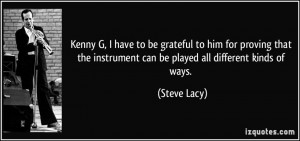 Kenny G, I have to be grateful to him for proving that the instrument ...