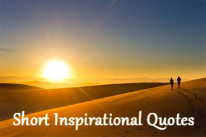 Short inspirational quotes are like little sparks. They seem small and ...