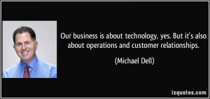 ... it's also about operations and customer relationships. - Michael Dell
