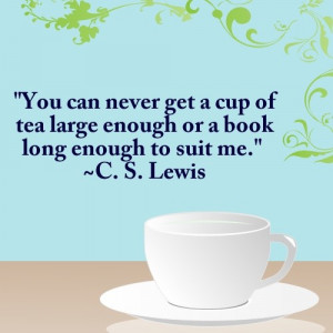 Cs lewis, quotes, sayings, cup of tea, book, true