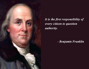 question authority Benjamin Franklin Quotes :: More Liberty Quotes