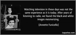 Watching television in those days was not the same experience as it is ...