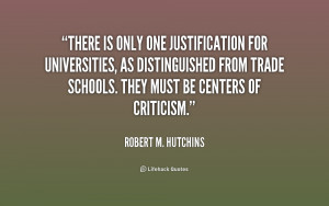 There is only one justification for universities, as distinguished ...