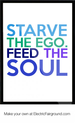 Starve the ego. Feed the Soul Framed Quote