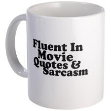 Movie Quotes And Sarcasm Mug for
