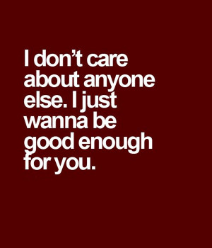 Good Enough For You – Love Quote