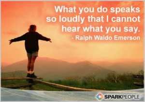 ... Quote - What you do speaks so loudly that I cannot hear what you say