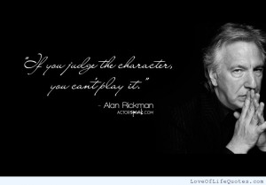Alan-Rickman-quote-on-judging-the-character.jpg