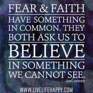 Fear & Faith have something in common. They both ask us to believe in ...