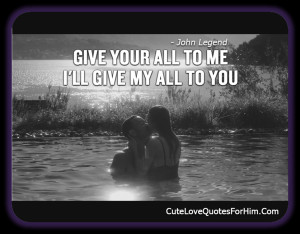give your all to me and i ll give my all to you