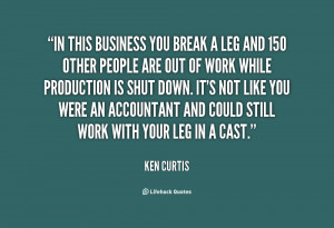 quote-Ken-Curtis-in-this-business-you-break-a-leg-77144.png