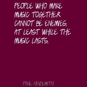 Paul Hindemith People who make music together cannot Quote