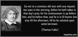... the afternoon, till he be satiated upon some borrower. - Thomas Fuller