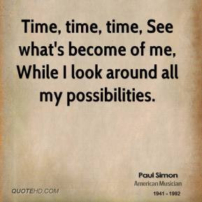 paul-simon-quote-time-time-time-see-whats-become-of-me-while-i-look ...