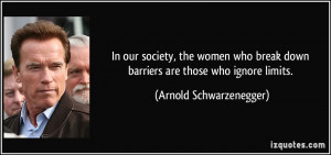 In our society, the women who break down barriers are those who ignore ...