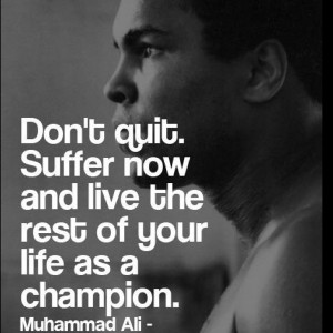 Don't quit! #Quote #Muhammad Ali