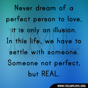 Never dream of a perfect person to love