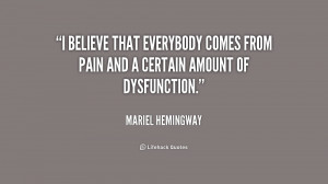 believe that everybody comes from pain and a certain amount of ...